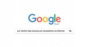 Google: por dentro das buscas de acessórios na Internet